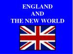 ENGLAND AND THE NEW WORLD