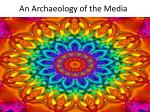 An Archaeology of the Media
