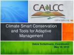 Climate Smart Conservation and Tools for Adaptive Management