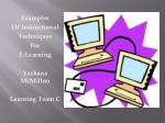 Examples  Of Instructional  Techniques For  E-Learning Yashana McMillon Learning Team C