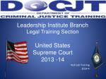 Leadership Institute Branch Legal Training Section United States  Supreme Court 2013 -14