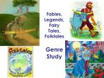 Fables, Legends , Fairy Tales, Folktales Genre Study