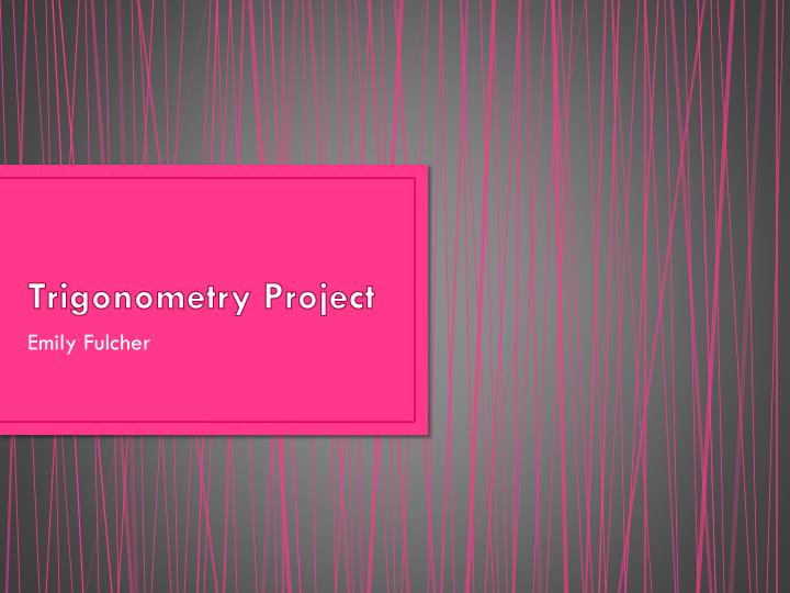 PPT - Trigonometry Project PowerPoint Presentation - ID:2169167