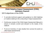 Child Helpline Impact Assessment (CHIA) Advisory Council 2013 objectives of the CHIA: