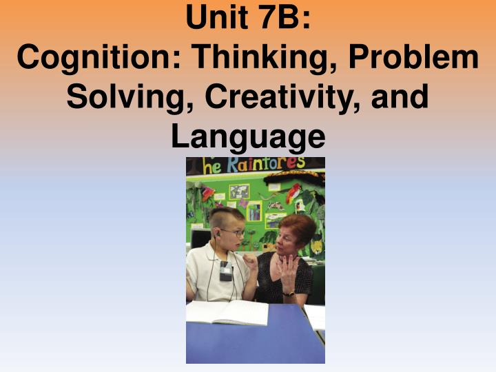 unit 7b cognition thinking problem solving creativity and language n.