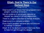 Elijah: God Is There In Our Darkest Days 1 Kings 19:1-21