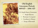 Old English Literature Period:  469AD – 1066 AD