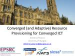 Converged (and Adaptive) Resource Provisioning for Converged ICT