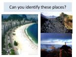 Can you identify these places?