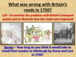 What was wrong with Britain's roads in 1750?