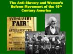 The Anti-Slavery and Women's Reform Movement of the 19 th Century America