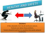 Solutions A fully adjustable chair should avoid poor posture. Footrests can reduce these problems.