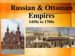 Russian & Ottoman Empires 1450s to 1700s