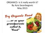ORGANICS- Is it really worth it? By Azra Secerbegovic May 2013