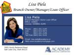 Lisa Piela          Branch Owner/Manager/Loan Officer