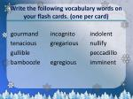 Write the following vocabulary words on your flash cards. (one per card)