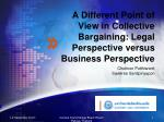 A Different Point of View in Collective Bargaining: Legal Perspective versus Business Perspective