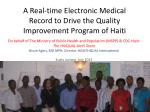 A Real-time Electronic Medical  R ecord to Drive the Quality  I mprovement  P rogram of Haiti