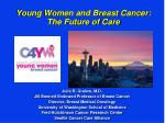 Young Women and Breast Cancer: The Future of Care