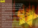 QUIZ Other than Jews , name 3 minorities who were persecuted by the Nazis.
