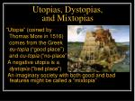 Utopias, Dystopias,  and Mixtopias