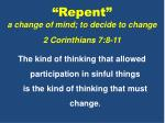 """""""Repent"""" a change of mind; to decide to change 2 Corinthians 7:8-11"""