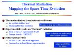 Thermal Radiation Mapping the Space-Time Evolution