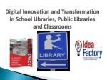 Digital Innovation and Transformation in School Libraries, Public Libraries and Classrooms