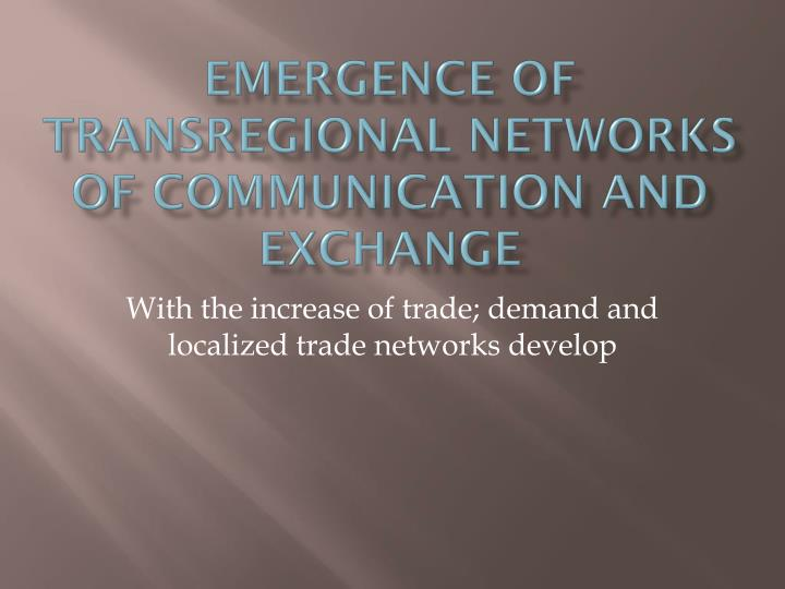 emergence of transregional networks of communication and exchange n.