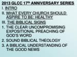2013 GLCC 17 th ANNIVERSARY SERIES I. INTRO II. WHAT EVERY CHURCH SHOULD ASPIRE TO BE: HEALTHY