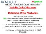 "ME280 ""Fractional Order Mechanics"" Variable Order Mechanics and Distributed Order Mechanics"