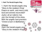 "1 . Hark The Herald Angels Sing 1. Hark! the herald angels sing ""Glory to the newborn King!"
