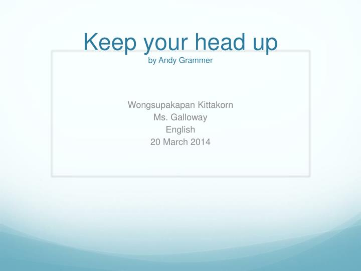 PPT - Keep your head up by Andy G rammer PowerPoint