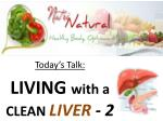 Today's Talk: LIVING with a CLEAN LIVER - 2