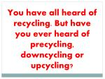 Recycling -converts waste products into re-useable materials.