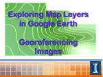 Exploring Map Layers in Google Earth  Georeferencing Images