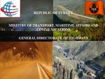 REPUBLIC OF TURKEY MINISTRY OF TRANSPORT, MARITIME AFFAIRS AND COMMUNICATIONS