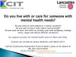 Do you live with or care for someone with mental health needs?