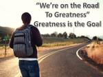 """""""We're on the Road To Greatness"""" Greatness is the Goal"""
