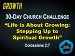 "30-Day Church Challenge ""Life is About Growing: Stepping Up to  Spiritual Growth"" Colossians 2:7"