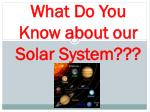 What Do You Know about our Solar System???