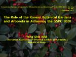 The Role of the Korean Botanical Gardens and Arboreta in Achieving the GSPC 2020