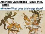 American Civilizations—Maya, Inca, Aztec Preview: What does this image show?