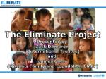 The Eliminate  Project Presented by: Zack  Dameron (International Trustee) and  James Chen