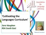 'Cultivating the Languages Curriculum' Sara Vaughan RSA South East