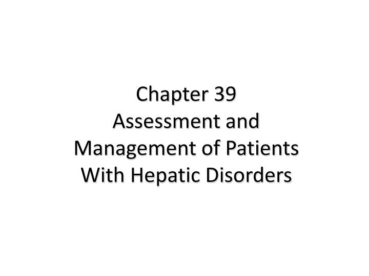 chapter 39 assessment and management of patients with hepatic disorders n.
