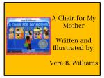 A Chair for My Mother Written and Illustrated by: Vera B. Williams