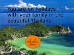 You are on holidays with your family in the beautiful Thailand