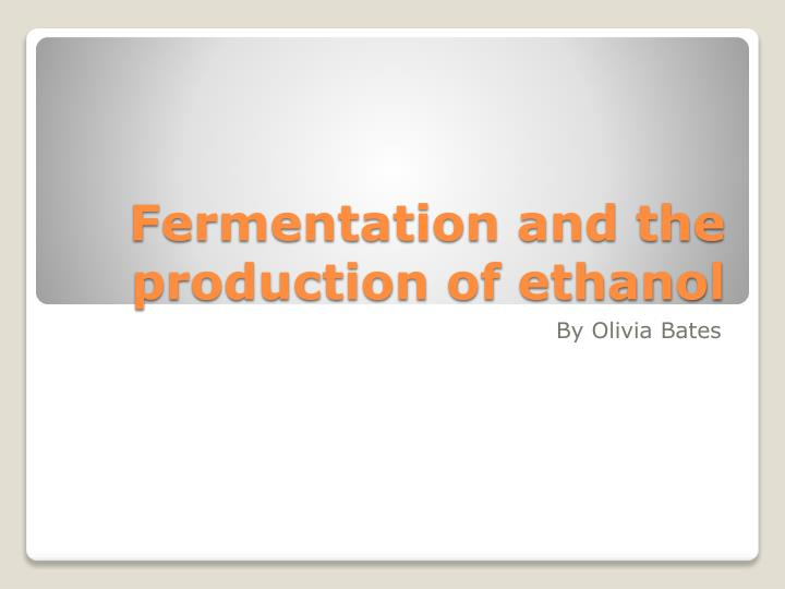 fermentation and the production of ethanol n.