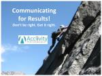 Communicating  for Results! Don't be right. Get it right.